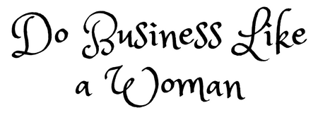 Do Business Like a Woman