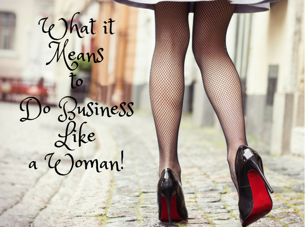 What It Means to 'Do Business Like a Woman'